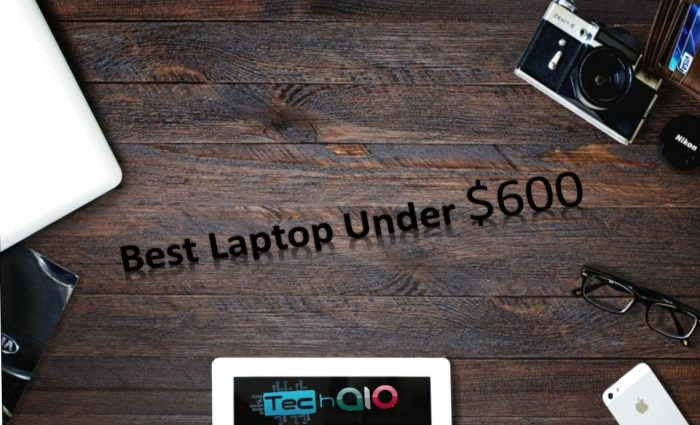 Best laptop Under 600 Dollers