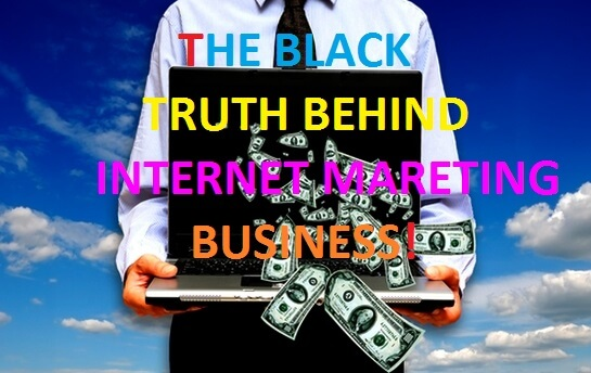 Black Truth Behind Internet Marketing Business