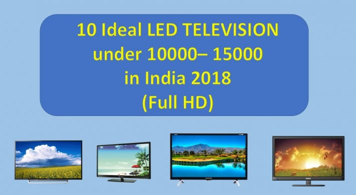 10 Ideal LED TELEVISION under 10000-- 15000 in India 2018 (Full HD)