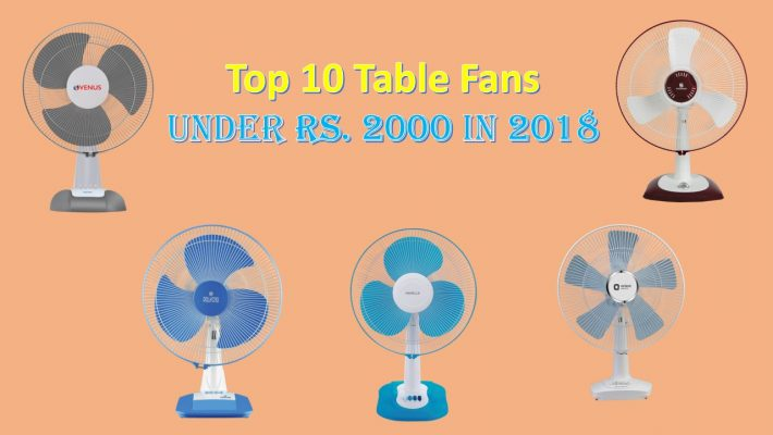 Top 10 Table Fans Under Rs. 2000 in 2018