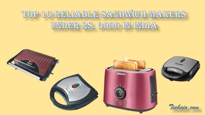 Top 10 Reliable Sandwich Makers Under Rs. 3000 in India
