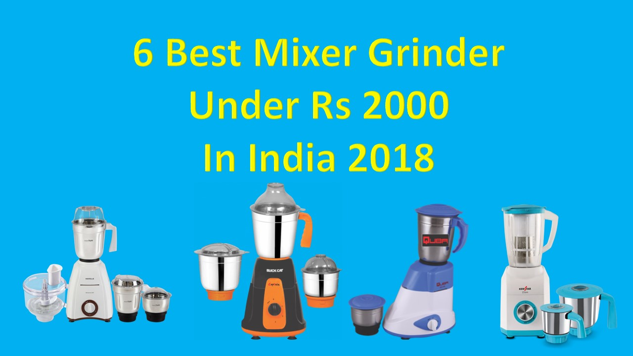 6 Best Mixer Grinder Under Rs 2000 In India 2018
