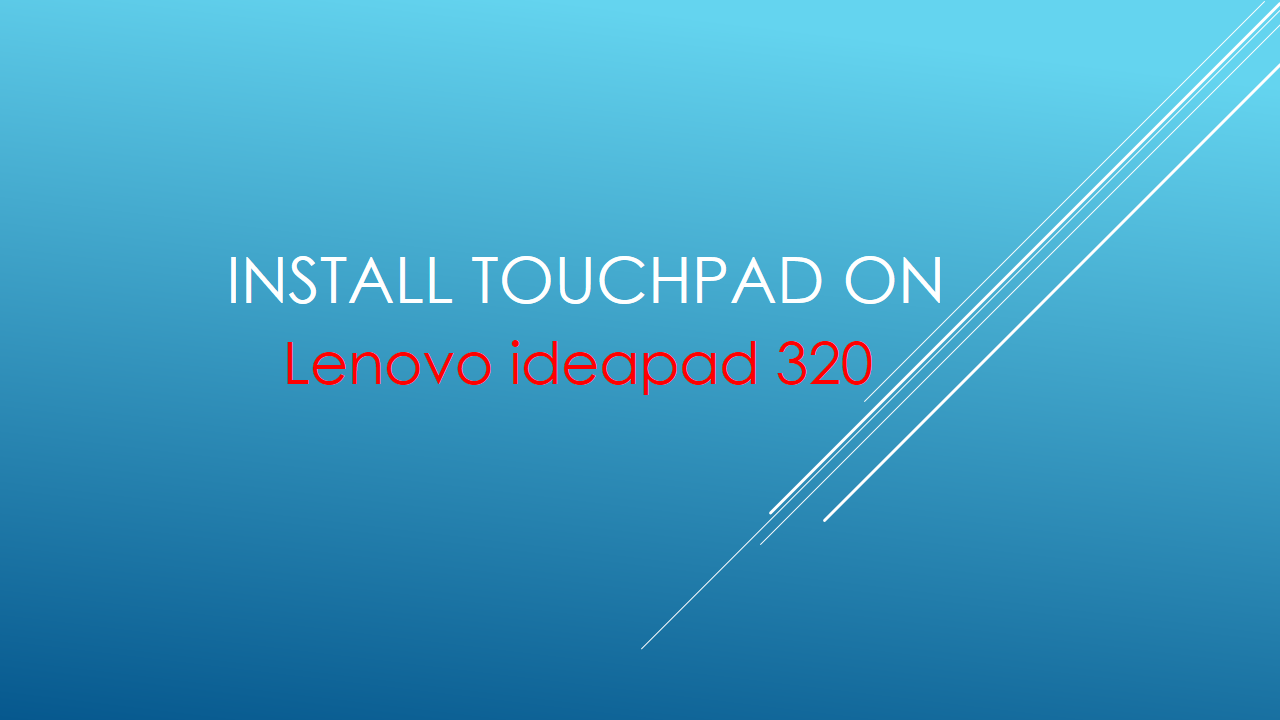 How to Install Touchpad Driver on Lenovo ideapad 320 on Win