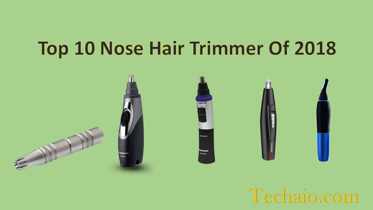 Top 10 Nose Hair Trimmer Of 2018