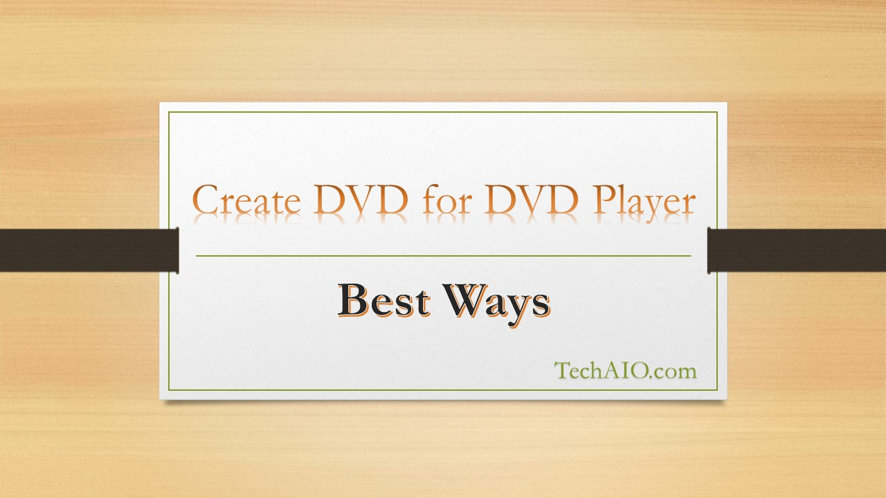 Best 3 Free Ways to Create a DVD for a DVD Player