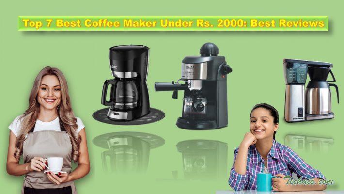 Top 7 Best Coffee Maker Under 2000