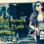Best DSLR Camera Under Rs. 2 Lakh in India